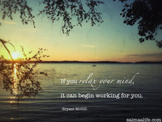 if-you-relax-your-mind-it-can-begin-working-for-you