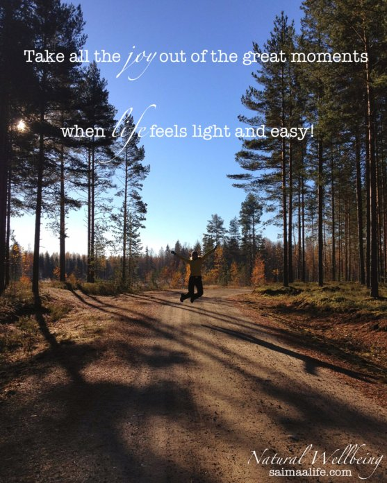 take-all-the-joy-out-of-the-great-moments-when-life-feels-light-and-easy