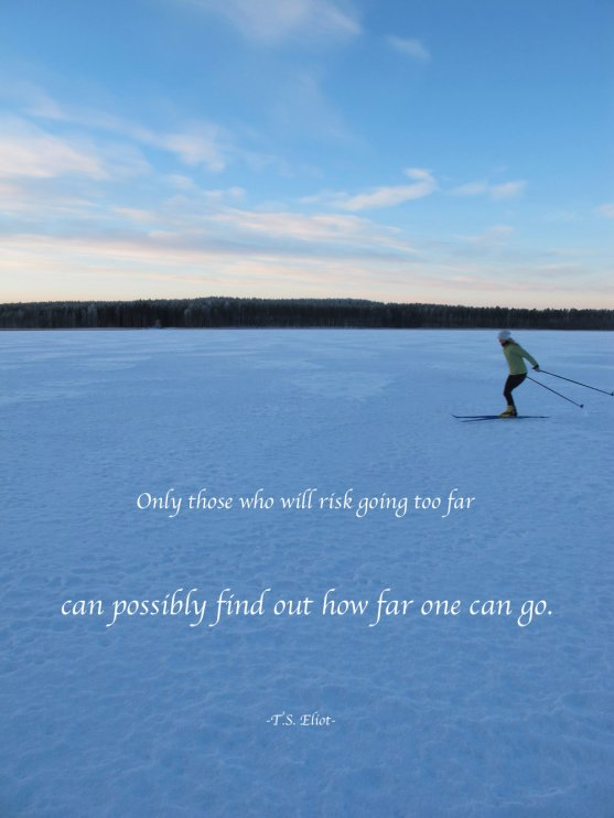 only-those-who-will-risk-going-too-far-can-possibly-find-out-how-far-one-can-go-quote