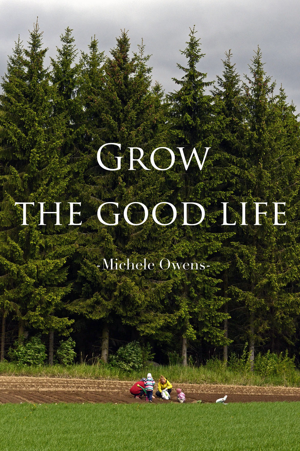 grow-the-good-life-quote