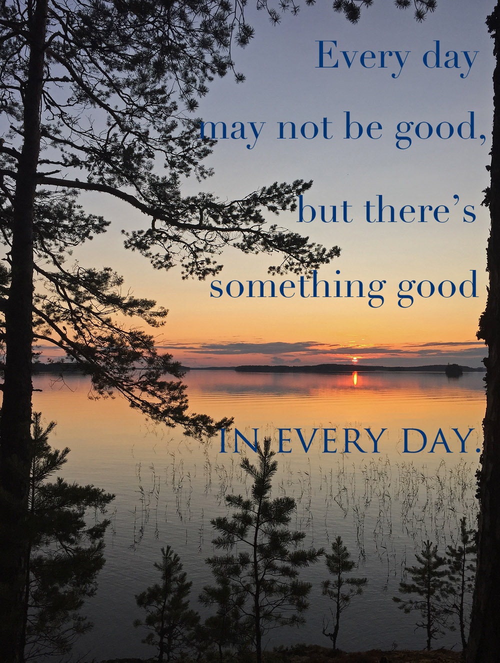 every-day-may-not-be-good-but-there-is-something-in-every-day-quote