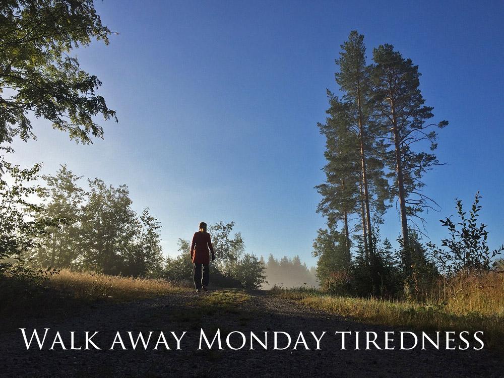 fresh-morning-walk-away-monday-tiredness