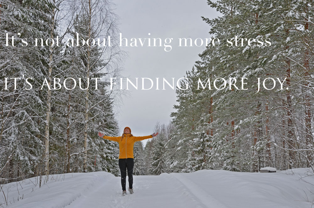 it is not about having more stress it is about finding more joy from exercising