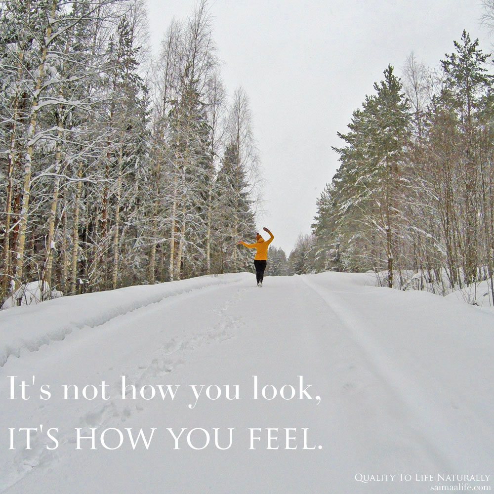 it is not how you look it is how you feel